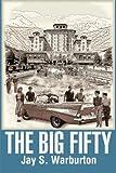 The Big Fifty, Jay S. Warburton, 0595156487