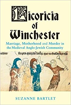 Book Licoricia of Winchester: Marriage, Motherhood and Murder in the Medieval Anglo-Jewish Community (Parkes-Wiener Series on Jewish Studies) by Bartlet, Suzanne (2015)