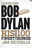 Counting Down Bob Dylan: His 100 Finest Songs