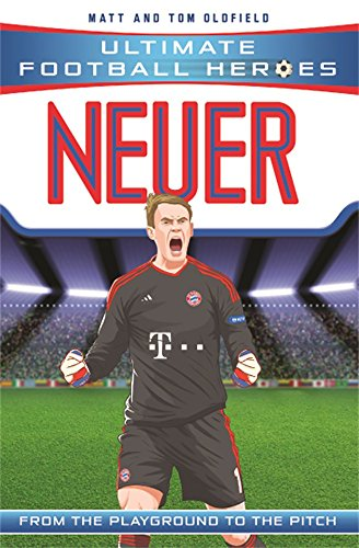 Neuer: From the Playground to the Pitch (Ultimate Football Heroes)