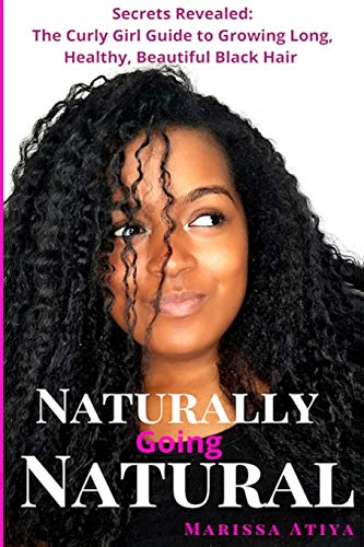 Book Cover: Naturally Going Natural: Secrets Revealed: The Curly Girl Guide to Growing Long, Beautiful Black Hair