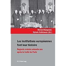 Les institutions européennes font leur histoire: Regards croisés soixante ans après le traité de Paris