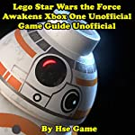 Lego Star Wars the Force Awakens Xbox One Unofficial Game Guide |  Hse Game