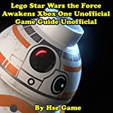Lego Star Wars the Force Awakens Xbox One Unofficial Game Guide