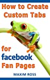 How to Create Custom Tabs for Facebook Fan Pages [Facebook Marketing, Facebook for Business]