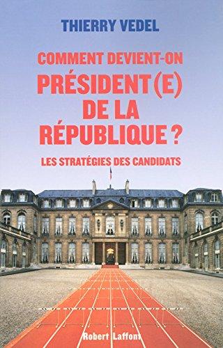 Comment devient-on Président(e) de la République ? Broché – 15 février 2007 Thierry VEDEL Robert Laffont 2221108604 749782221108604