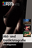 Akt- und Erotikfotografie (Edition FotoHits)