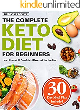 The Complete Keto Diet for Beginners: How I Dropped 30 Pounds in 30 Days - and You Can Too! (30-Day Meal Plan Included)