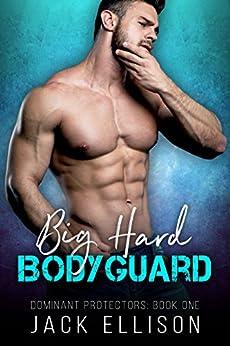Big Hard Bodyguard (Dominant Protectors Book 1) by [Ellison, Jack]