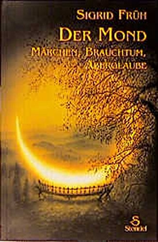 Der Mond: Märchen, Brauchtum, Aberglaube