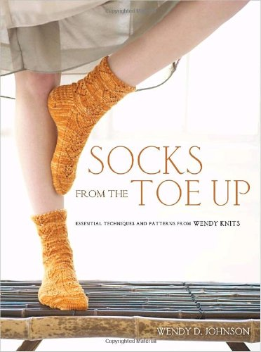Socks from the Toe Up: Indispensable Techniques and Patterns from Wendy Knits