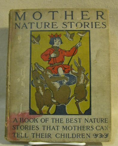 Download Mother Nature Stories: A Book of the Best Nature Stories That Mothers Can Tell Their Children pdf
