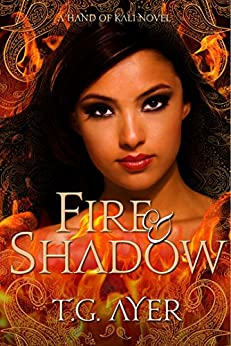 Fire & Shadow: The Hand of Kali #1: The Hand of Kali 1 (The Hand of Kali Series) by [Ayer, T.G.]