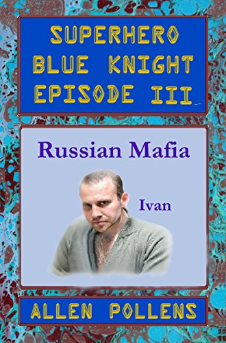 Book: SUPERHERO - Blue Knight Episode III - Russian Mafia (Superhero Blue Knight Episodes Book 3) by Allen L Pollens