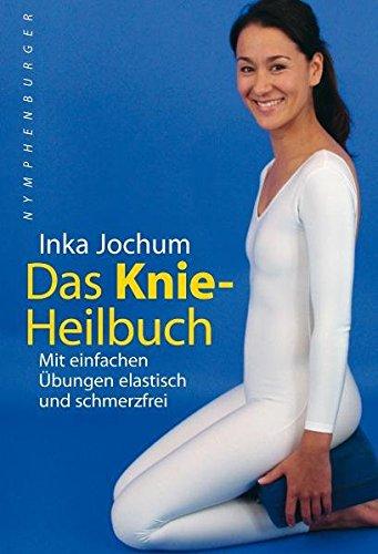 Das Knieheilbuch: Mit einfachen Übungen elastisch und schmerzfrei