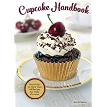 Cupcake Handbook: Your Guide to More Than 80 Recipes for Every Occasion (IMM Lifestyle) Includes Recipes for Kids, Weddings, Birthdays, & Holidays, Plus Cupcakes for Special Diets Such as Gluten-Free