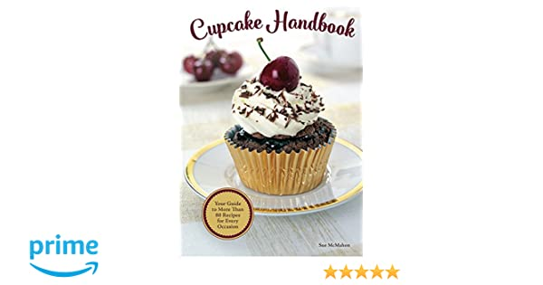 Cupcake Handbook: Your Guide to More Than 80 Recipes for Every Occasion (IMM Lifestyle) Recipes for Kids, Birthdays, Holidays & More, with Egg, ...