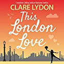 This London Love Audiobook by Clare Lydon Narrated by Emily Bennet