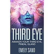 Third Eye: Awaken Your Third Eye ,Peneal Gland (Mind Power, Intuition & Psychic Awareness Book 1)