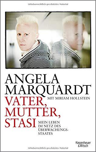 Vater, Mutter, Stasi: Mein Leben im Netz des Überwachungsstaates Taschenbuch – 5. März 2015 Angela Marquardt Miriam Hollstein KiWi-Paperback 346204723X
