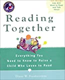 Reading Together: Everything You Need to Know to Raise a Child Who Loves to Read