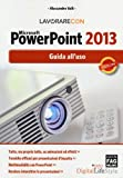 Lavorare con Microsoft PowerPoint 2013. Guido all'uso