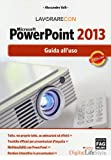 Lavorare con Microsoft PowerPoint 2013. Guido all'uso