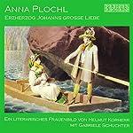 Anna Plochl - Erzherzog Johanns grosse Liebe. Ein literarisches Frauenbild | Helmut Korherr