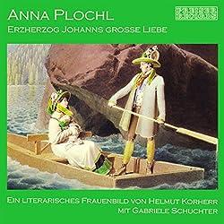 Anna Plochl - Erzherzog Johanns grosse Liebe. Ein literarisches Frauenbild