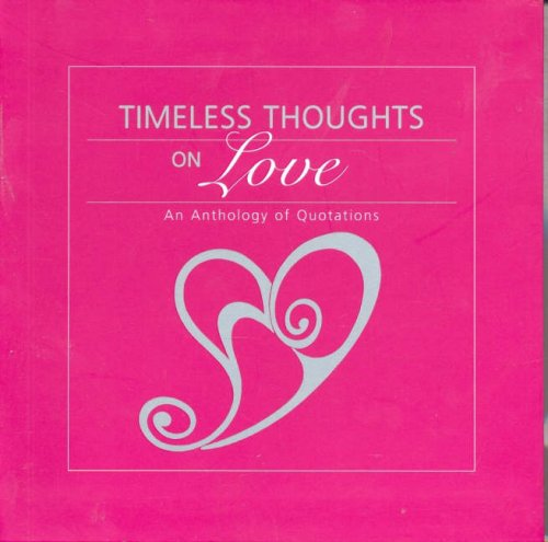 Timeless Thoughts on Love: An Anthology of Quotations