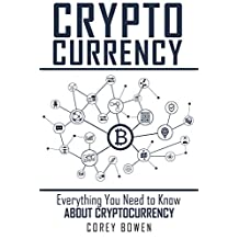 Cryptocurrency: Everything You Need to Know About Cryptocurrency (Cryptocurrency, Bitcoin, Blockchain, Ethereum Book 1)