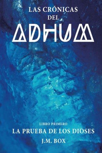 Las Cronicas del Adhum. Libro I.: La prueba de los dioses (Volume 1) (Spanish Edition) [J M Box] (Tapa Blanda)