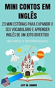 Mini Contos em Inglês para Iniciantes e Intermediários: 23 Mini Estórias para Expandir o Seu Vocabulário e Apr