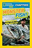 National Geographic Kids Chapters: Monster Fish!: True Stories of Adventures With Animals (NGK Chapters)