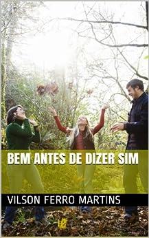 BEM ANTES DE DIZER SIM por [Martins, Vilson Ferro]