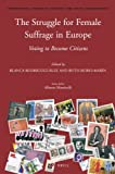The Struggle for Female Suffrage in Europe : Voting to Become Citizens, Rodriguez-Ruiz, Blanca and Rubio-Marín, Ruth, 9004224254