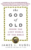 god of old - The God of Old: Inside the Lost World of the Bible