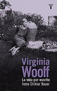 Virginia Woolf: La vida por escrito (Biografías)