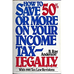 How to Save 50 Percent or More on Your Income Tax Legally