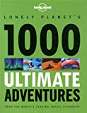 Lonely Planet 1000 Ultimate Adventures, Lonely Planet Staff and Matt Swaine, 1743217196