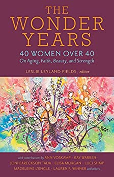 The Wonder Years: 40 Women over 40 on Aging, Faith, Beauty, and Strength by [Leyland Fields, Leslie]