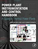 Power Plant Instrumentation and Control Handbook : A Guide to Thermal Power Plants, Basu, Swapan and Debnath, Ajay, 0128009403