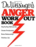 Dr. Weisinger's Anger Work-Out Book: Step-by-Step Methods for Greater Productivity, Better Relationships, Healthier Life, Hendrie Weisinger, 0688041140