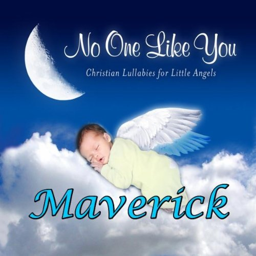 There's No One Like You, a Lullaby for - Maverick Like A
