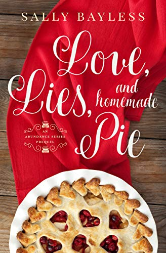 Love, Lies, and Homemade Pie: An Abundance Series Prequel (The Abundance Series Book 4) by [Bayless, Sally]
