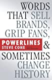 img - for Powerlines: Words That Sell Brands, Grip Fans, and Sometimes Change History book / textbook / text book