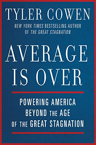 Average Is Over: Powering America Beyond the Age of the Great Stagnation [Tyler Cowen] (Tapa Dura)