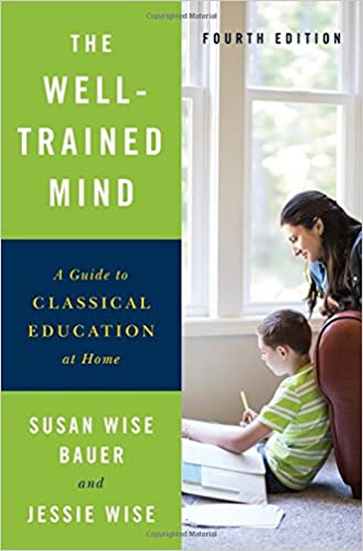 The well trained mind a guide to classical education at home the well trained mind a guide to classical education at home fourth edition susan wise bauer jessie wise 9780393253627 amazon books fandeluxe Images