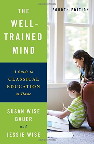 The Well-Trained Mind: A Guide to Classical Education at Home (Fourth Edition) [Susan Wise Bauer - Jessie Wise] (Tapa Dura)