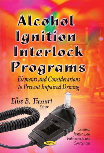 Alcohol Ignition Interlock Programs: Elements and Considerations to Prevent Impaired Driving (Criminal Justice, Law Enforcement and Corrections)